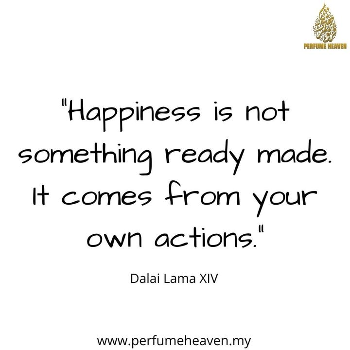 """""""happiness Is Not Something Ready Made. It Comes"""